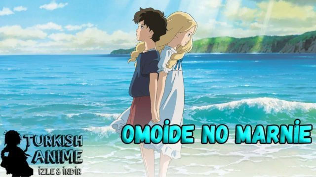 Omoide no Marnie türkçe anime filmi izle, turkish anime